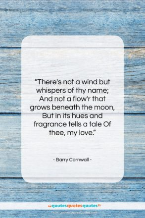 """Barry Cornwall quote: """"There's not a wind but whispers of…""""- at QuotesQuotesQuotes.com"""