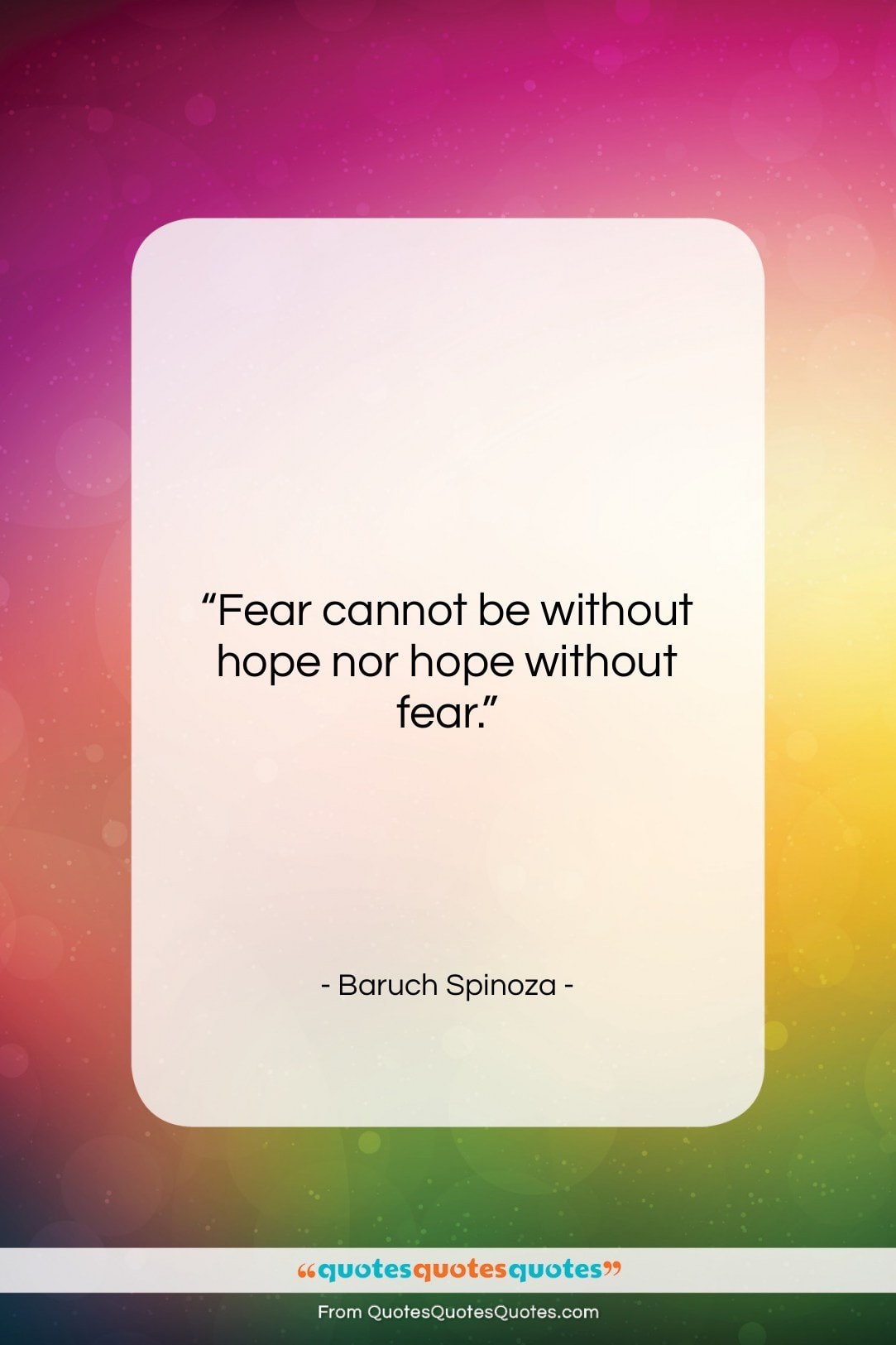 """Baruch Spinoza quote: """"Fear cannot be without hope nor hope…""""- at QuotesQuotesQuotes.com"""