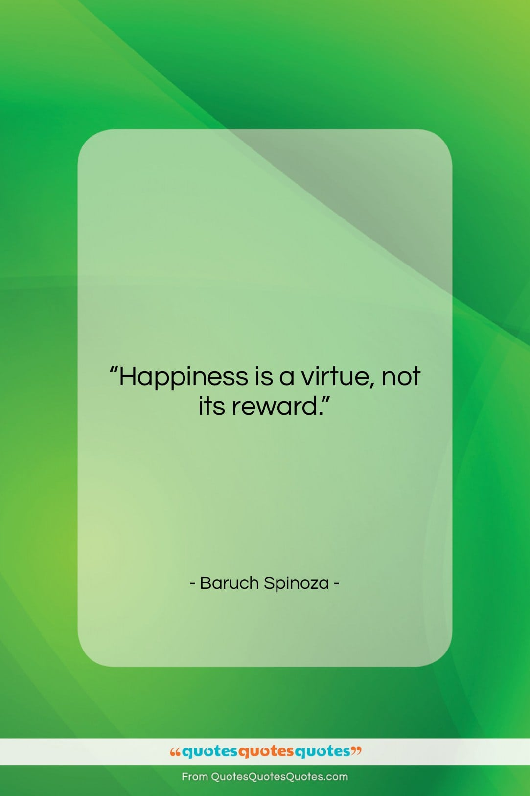 "Baruch Spinoza quote: ""Happiness is a virtue, not its reward….""- at QuotesQuotesQuotes.com"