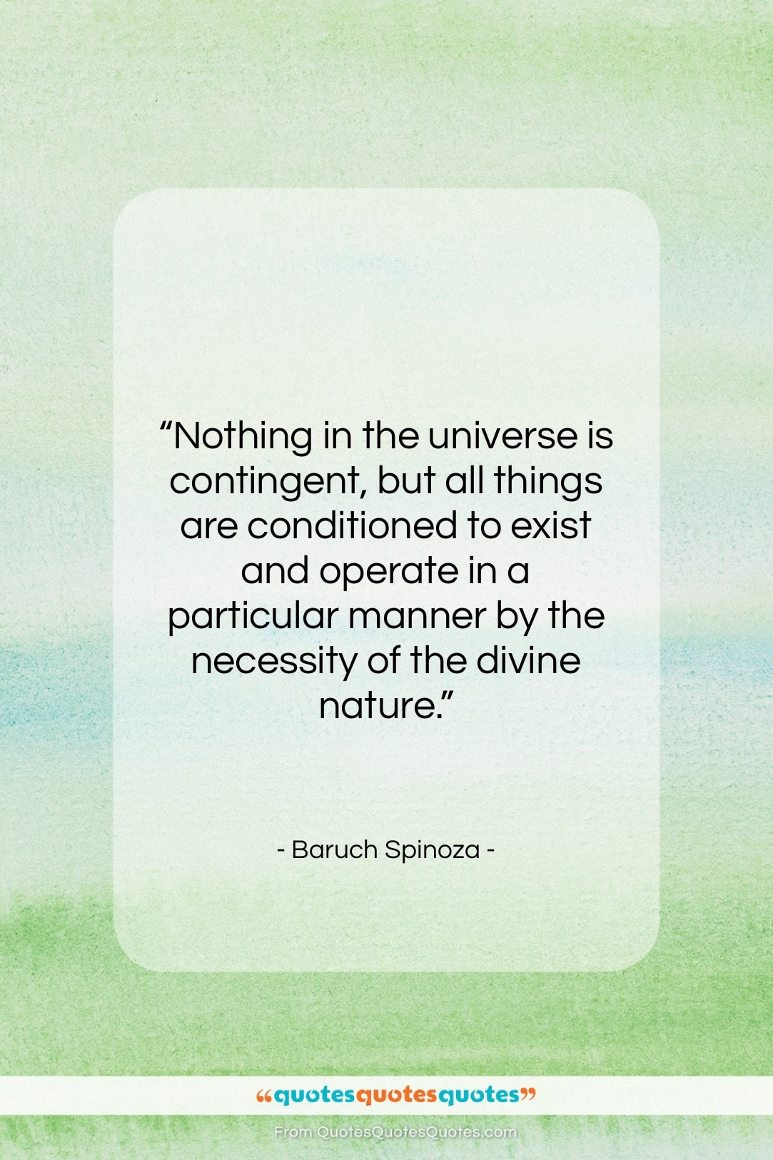 """Baruch Spinoza quote: """"Nothing in the universe is contingent, but…""""- at QuotesQuotesQuotes.com"""