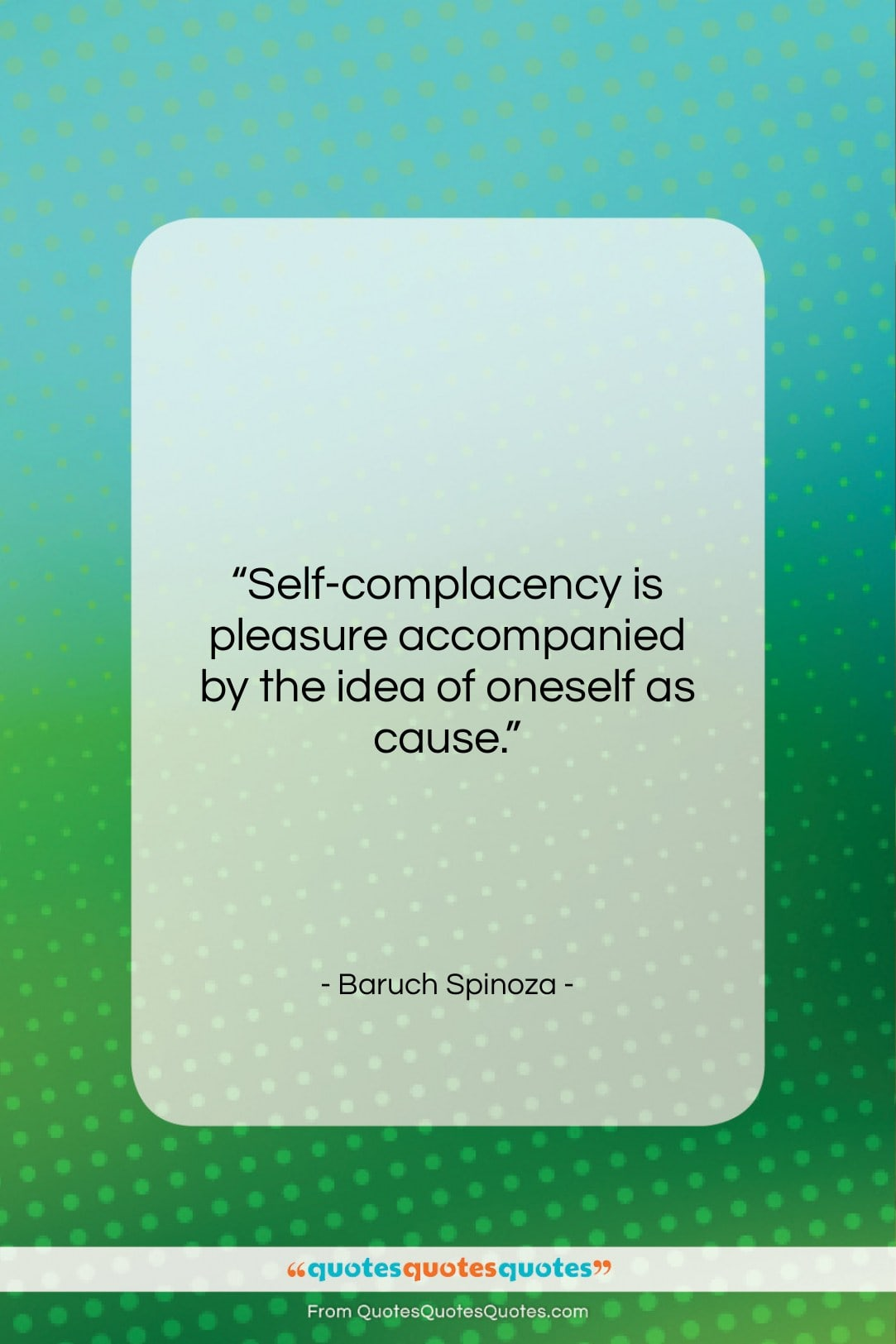 """Baruch Spinoza quote: """"Self-complacency is pleasure accompanied by the idea…""""- at QuotesQuotesQuotes.com"""