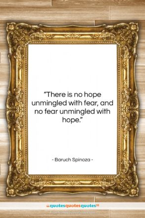"Baruch Spinoza quote: ""There is no hope unmingled with fear,…""- at QuotesQuotesQuotes.com"