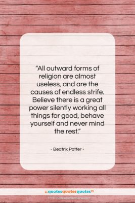 """Beatrix Potter quote: """"All outward forms of religion are almost…""""- at QuotesQuotesQuotes.com"""