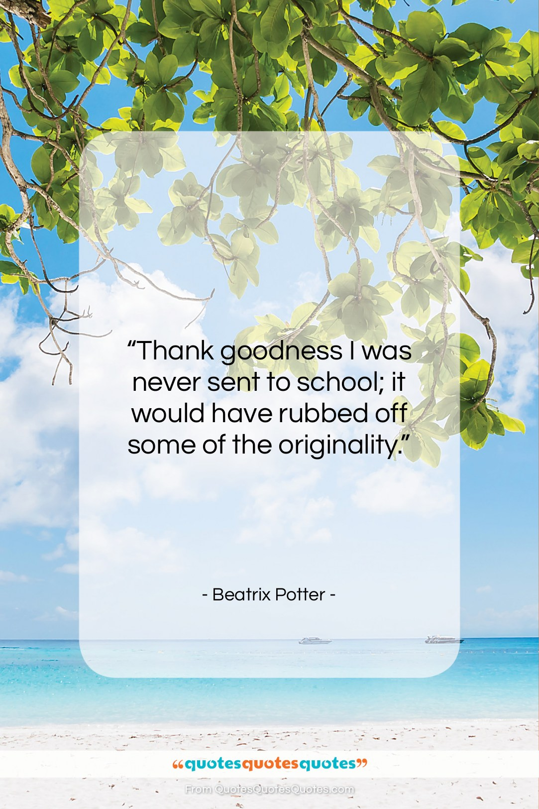 """Beatrix Potter quote: """"Thank goodness I was never sent to…""""- at QuotesQuotesQuotes.com"""