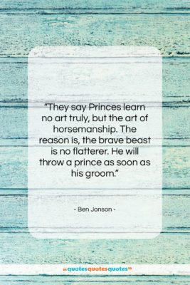 "Ben Jonson quote: ""They say Princes learn no art truly,…""- at QuotesQuotesQuotes.com"