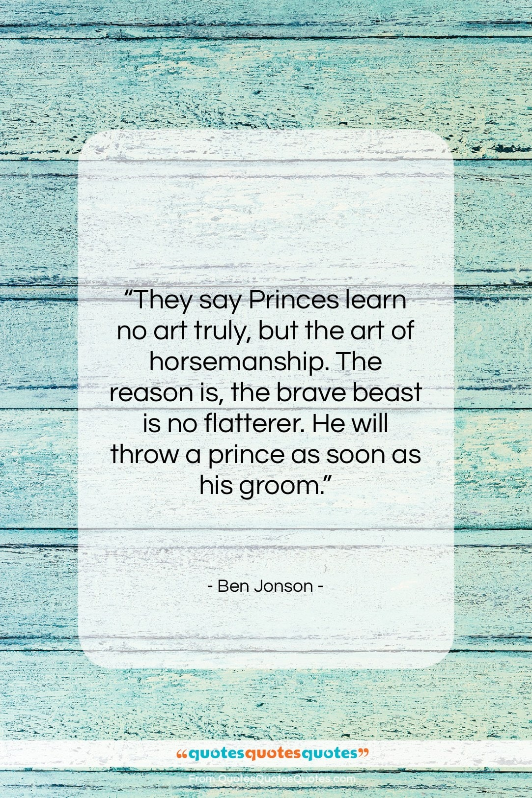 """Ben Jonson quote: """"They say Princes learn no art truly,…""""- at QuotesQuotesQuotes.com"""