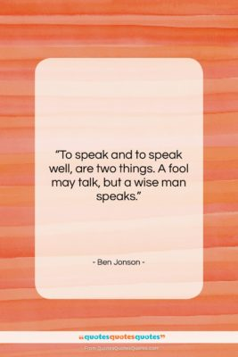 "Ben Jonson quote: ""To speak and to speak well, are…""- at QuotesQuotesQuotes.com"