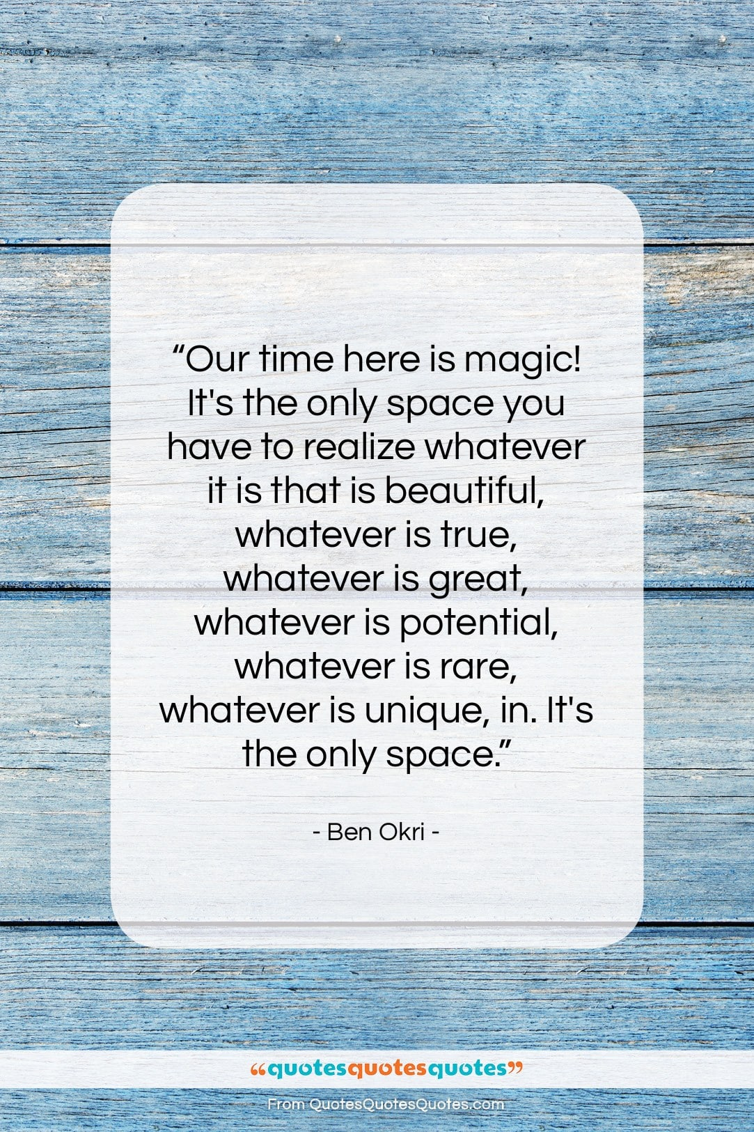 """Ben Okri quote: """"Our time here is magic! It's the…""""- at QuotesQuotesQuotes.com"""