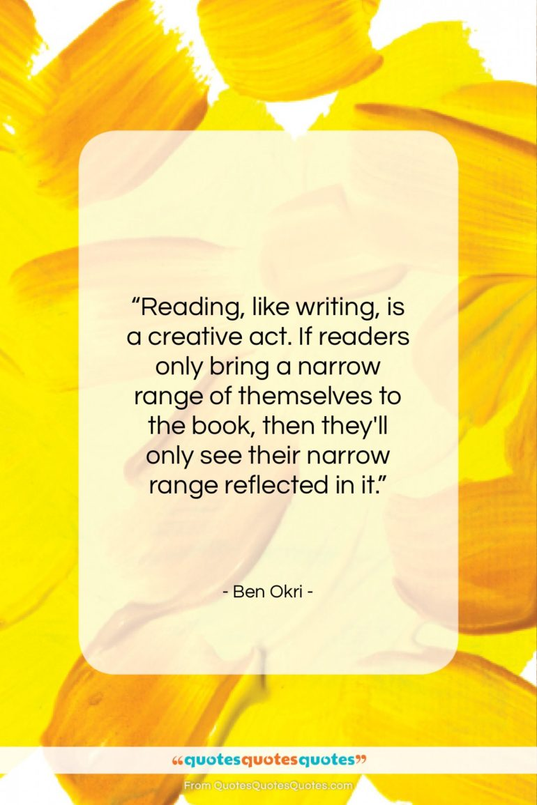 """Ben Okri quote: """"Reading, like writing, is a creative act…""""- at QuotesQuotesQuotes.com"""