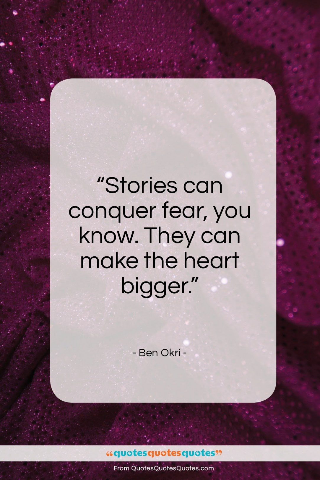 """Ben Okri quote: """"Stories can conquer fear, you know. They…""""- at QuotesQuotesQuotes.com"""
