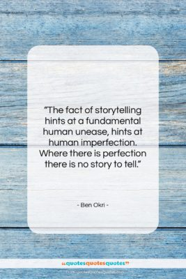 "Ben Okri quote: ""The fact of storytelling hints at a…""- at QuotesQuotesQuotes.com"