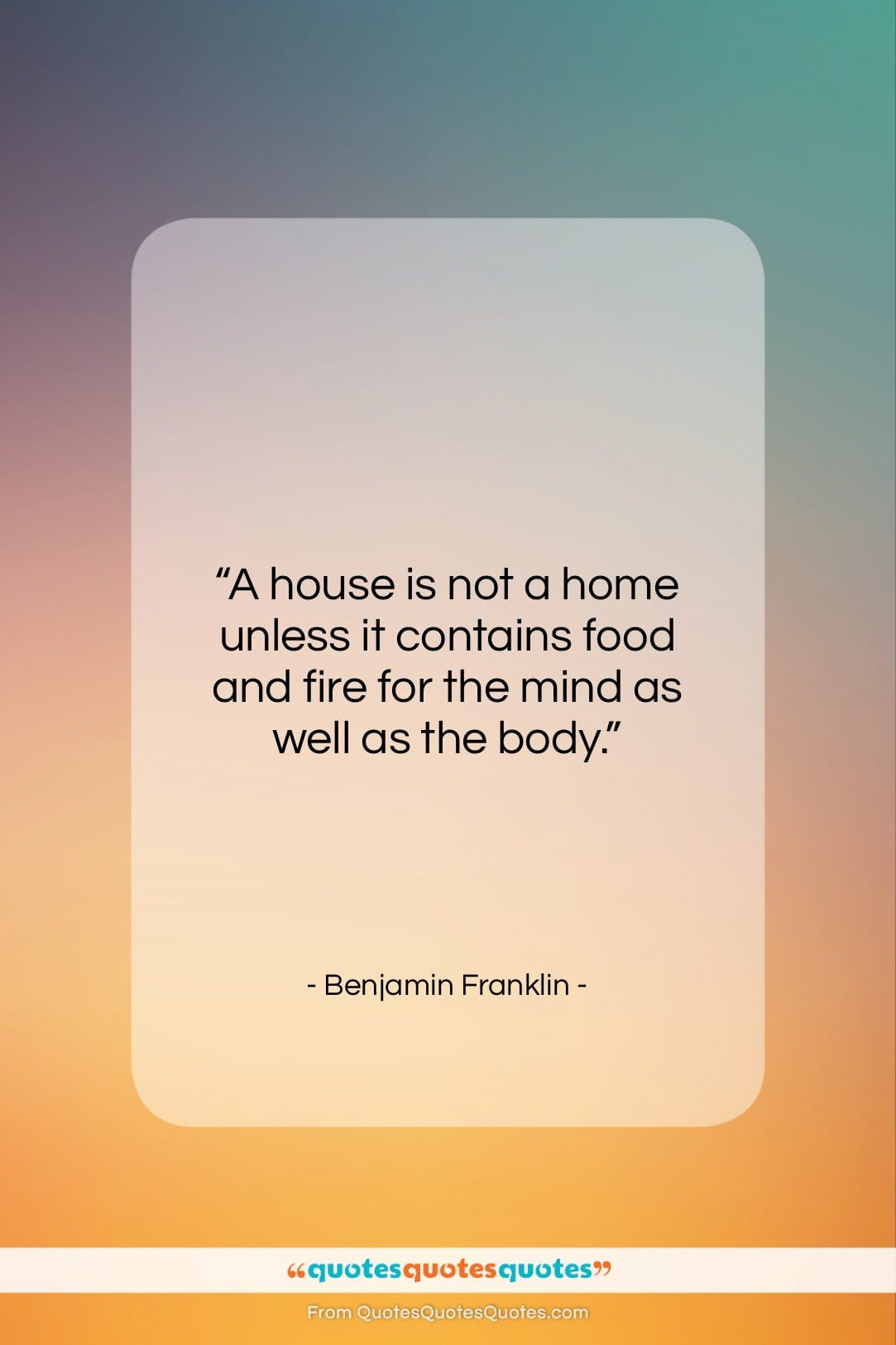 "Benjamin Franklin quote: ""A house is not a home unless…""- at QuotesQuotesQuotes.com"