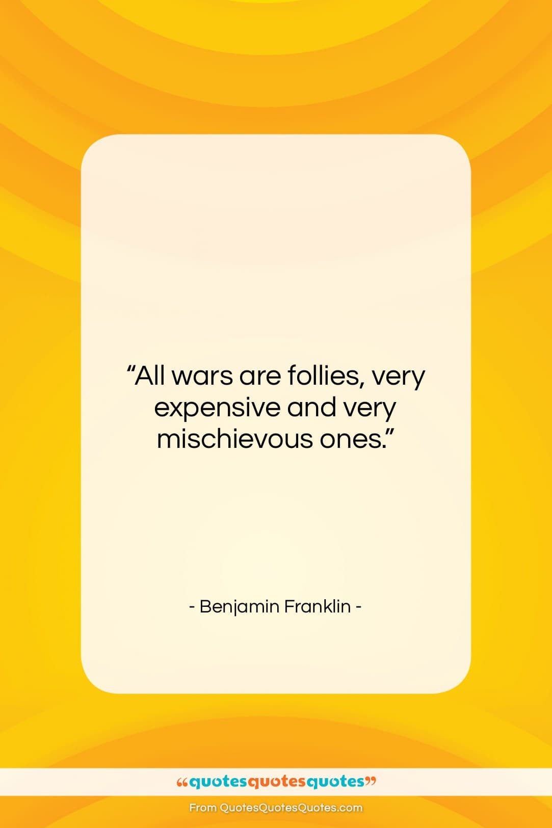 """Benjamin Franklin quote: """"All wars are follies, very expensive and…""""- at QuotesQuotesQuotes.com"""