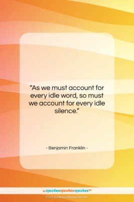 "Benjamin Franklin quote: ""As we must account for every idle…""- at QuotesQuotesQuotes.com"