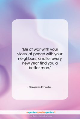 "Benjamin Franklin quote: ""Be at war with your vices, at…""- at QuotesQuotesQuotes.com"