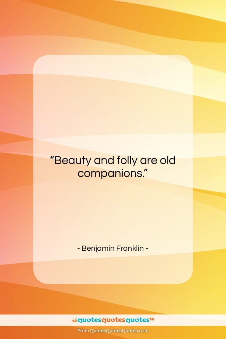 """Benjamin Franklin quote: """"Beauty and folly are old companions….""""- at QuotesQuotesQuotes.com"""