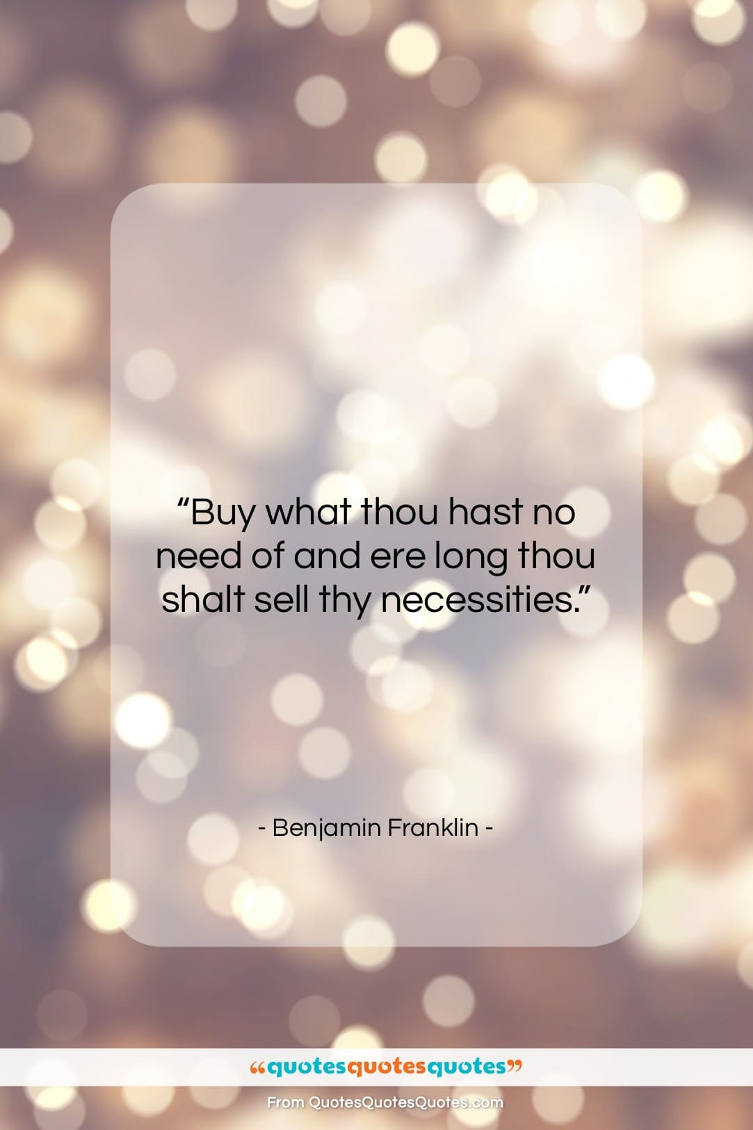 """Benjamin Franklin quote: """"Buy what thou hast no need of…""""- at QuotesQuotesQuotes.com"""