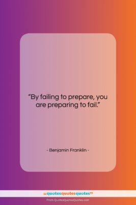 "Benjamin Franklin quote: ""By failing to prepare, you are preparing…""- at QuotesQuotesQuotes.com"