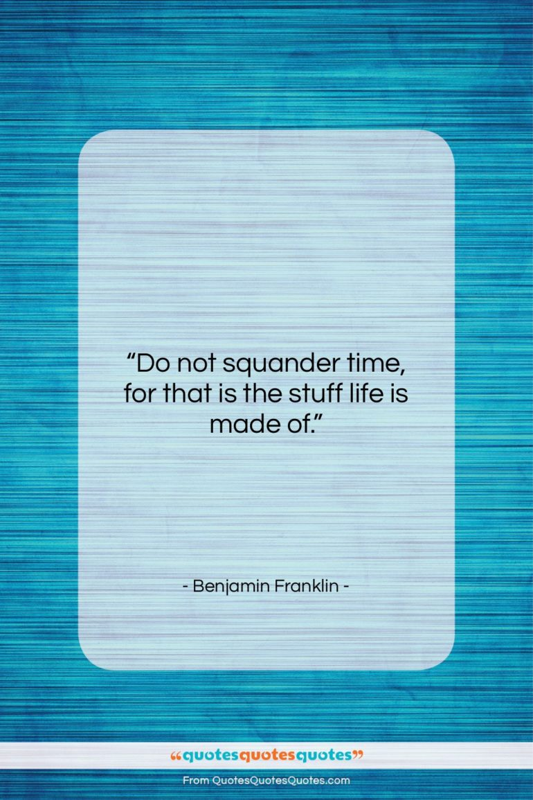 """Benjamin Franklin quote: """"Do not squander time, for that is…""""- at QuotesQuotesQuotes.com"""
