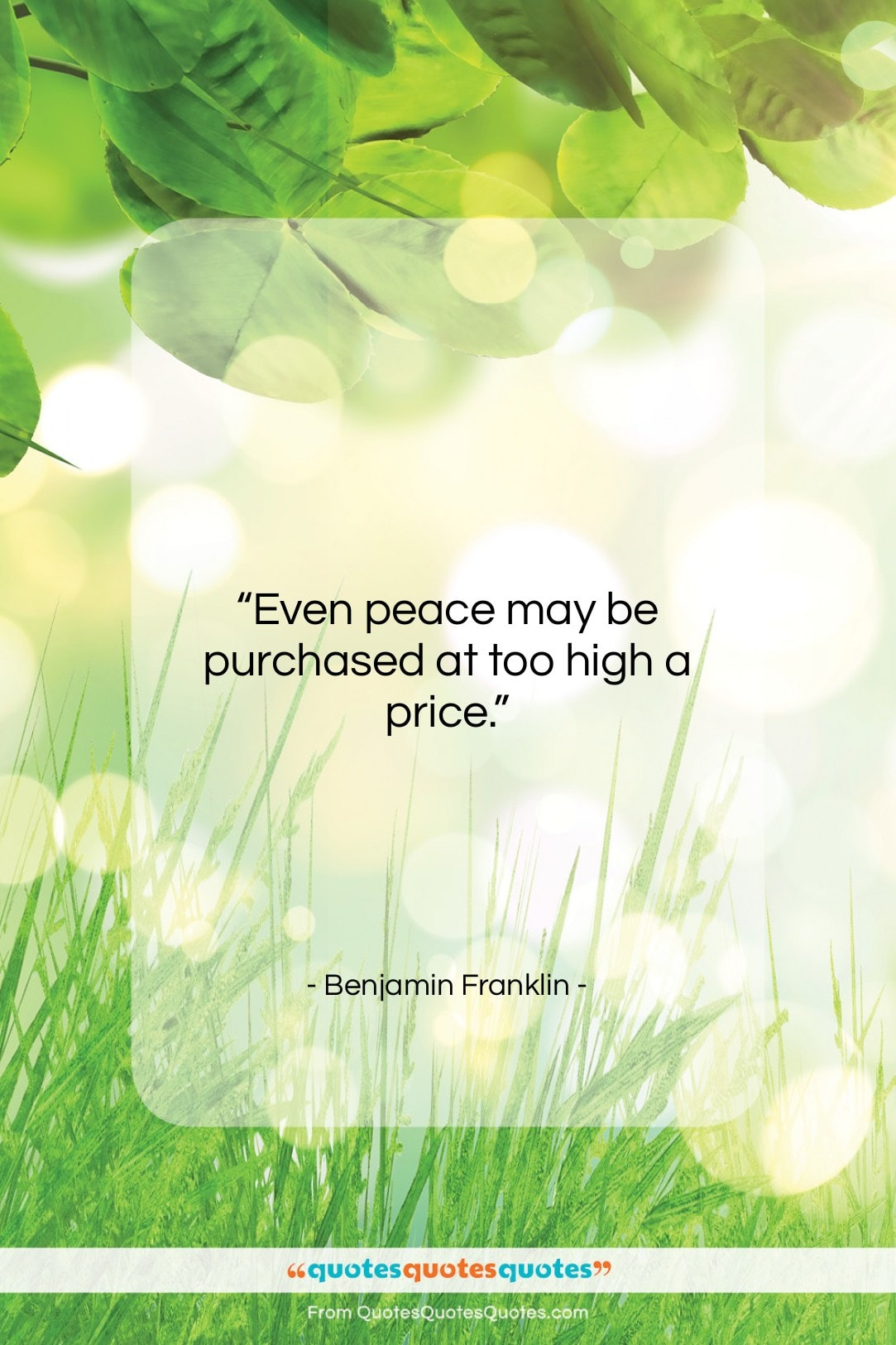 """Benjamin Franklin quote: """"Even peace may be purchased at too…""""- at QuotesQuotesQuotes.com"""