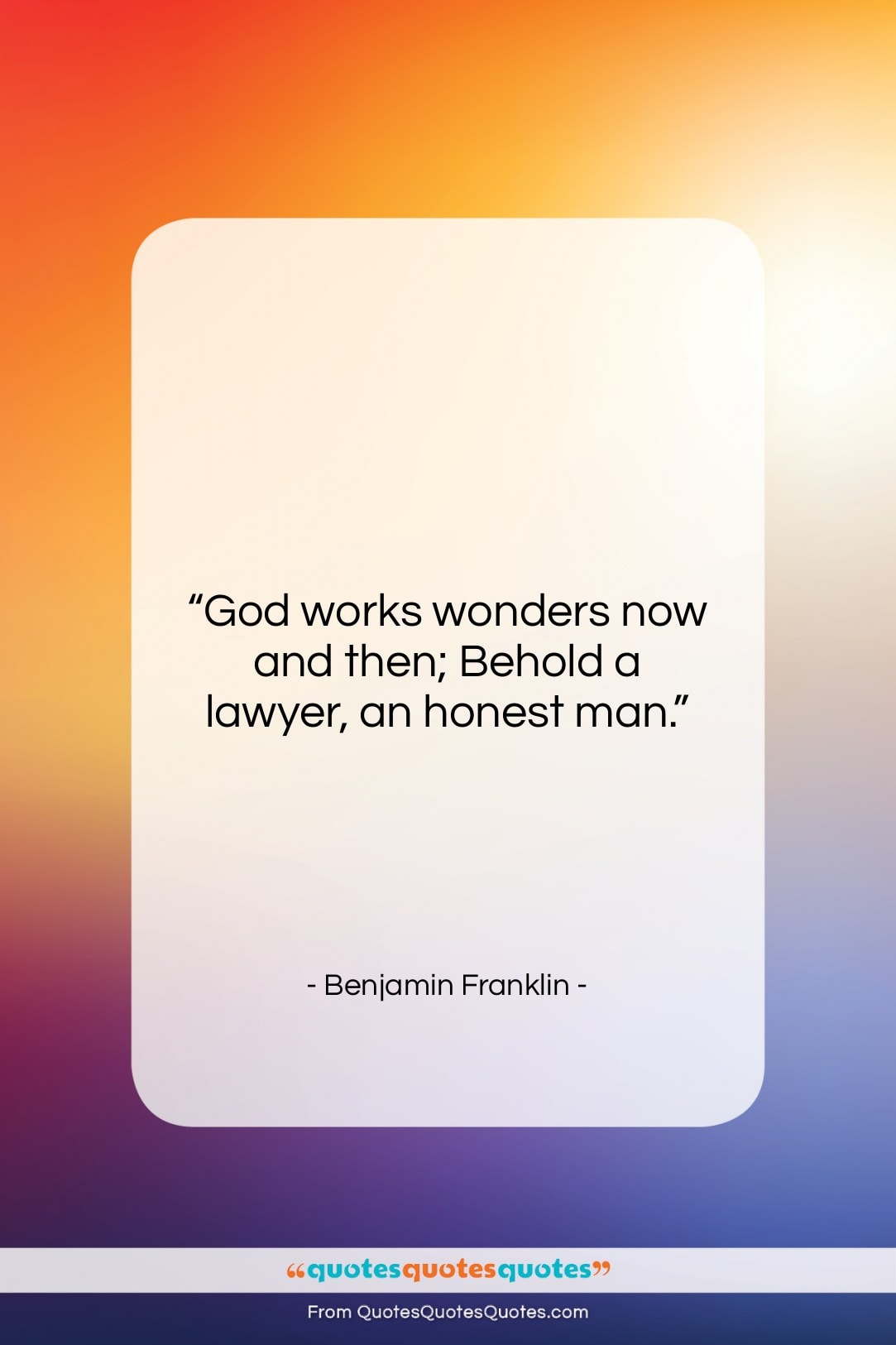 """Benjamin Franklin quote: """"God works wonders now and then; Behold…""""- at QuotesQuotesQuotes.com"""
