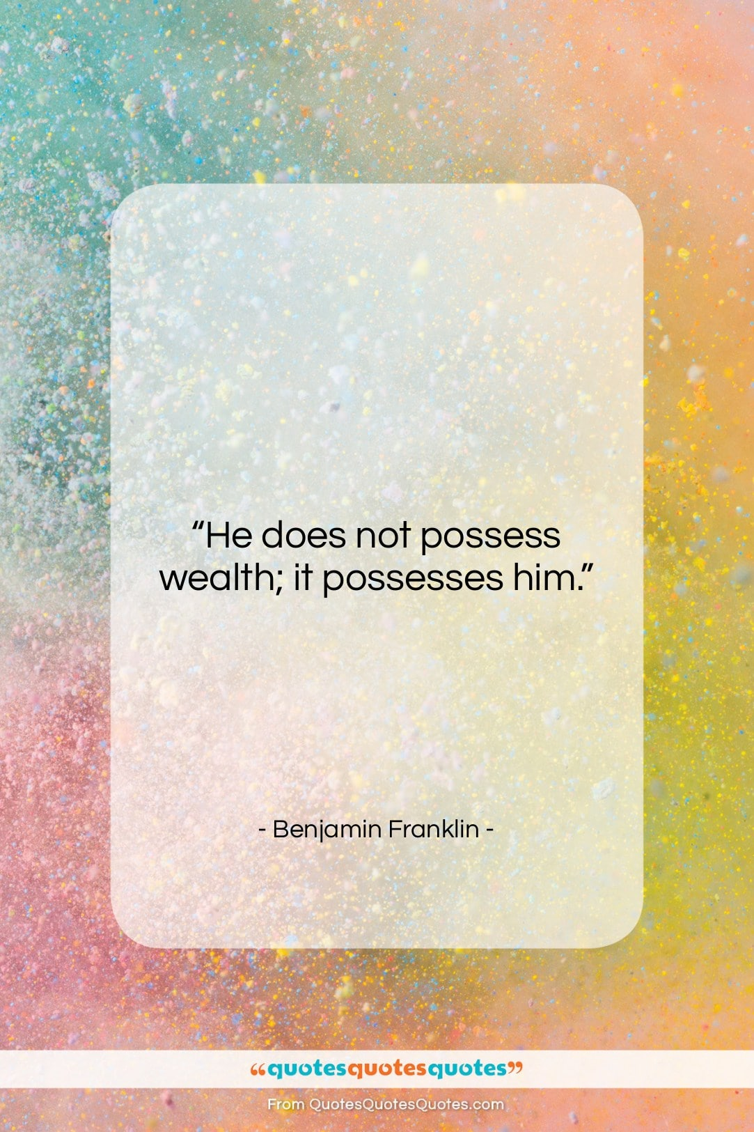 """Benjamin Franklin quote: """"He does not possess wealth; it possesses…""""- at QuotesQuotesQuotes.com"""