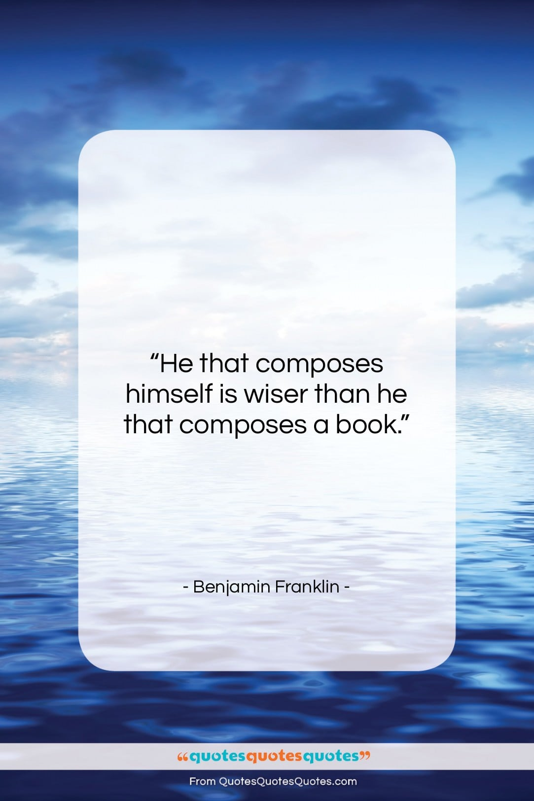 """Benjamin Franklin quote: """"He that composes himself is wiser than…""""- at QuotesQuotesQuotes.com"""