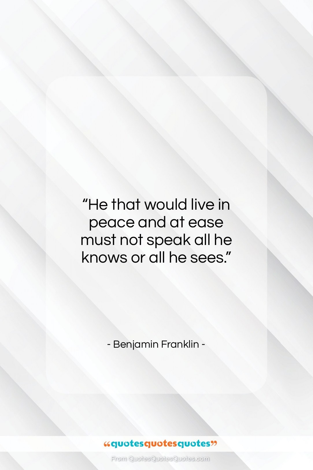 """Benjamin Franklin quote: """"He that would live in peace and…""""- at QuotesQuotesQuotes.com"""