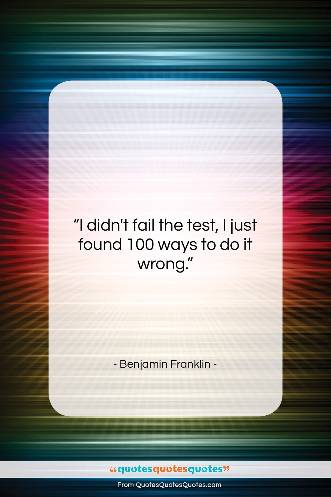 """Benjamin Franklin quote: """"I didn't fail the test, I just…""""- at QuotesQuotesQuotes.com"""