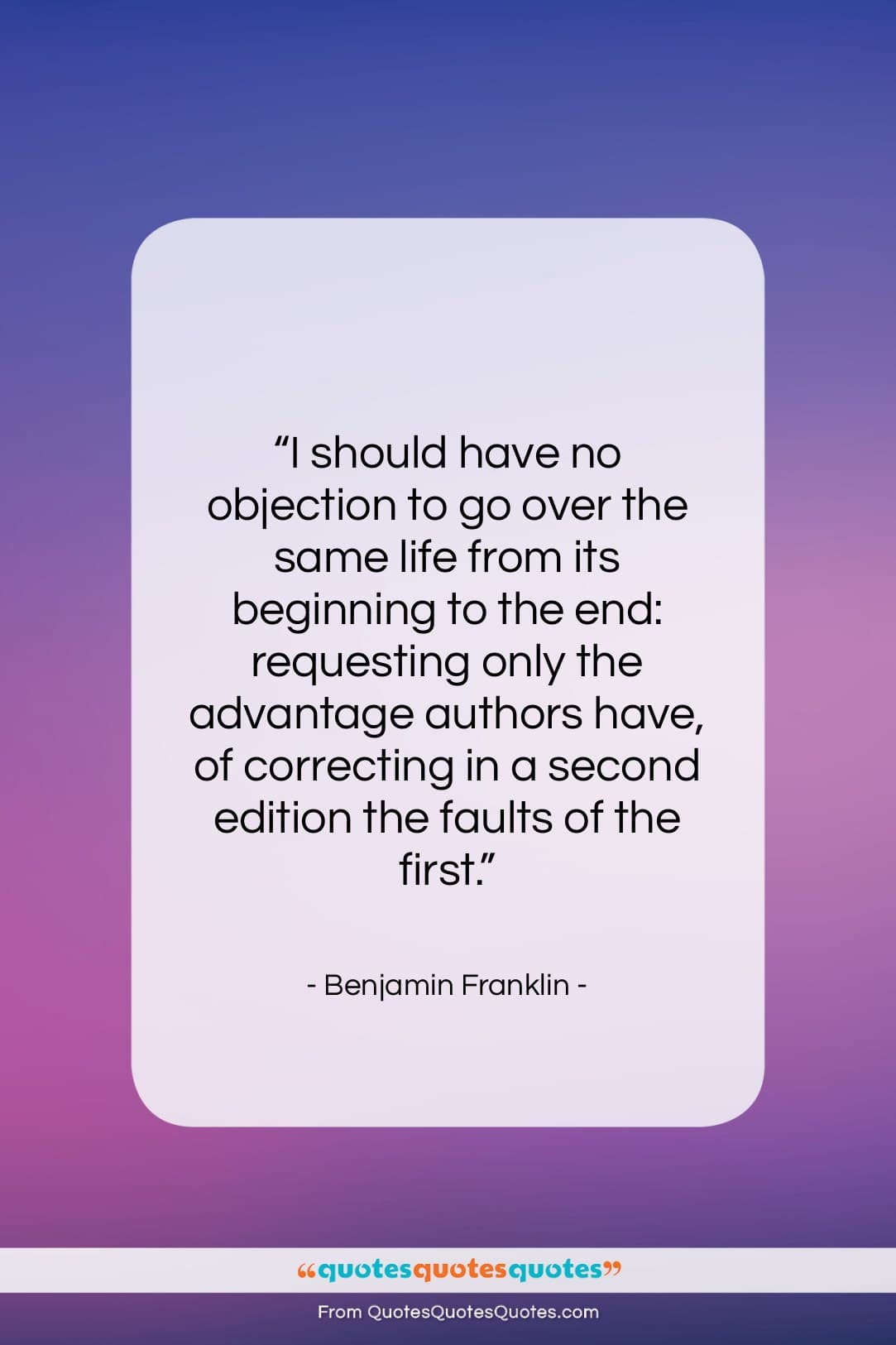 """Benjamin Franklin quote: """"I should have no objection to go…""""- at QuotesQuotesQuotes.com"""