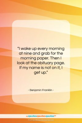 "Benjamin Franklin quote: ""I wake up every morning at nine…""- at QuotesQuotesQuotes.com"