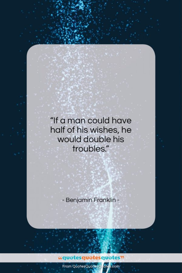 """Benjamin Franklin quote: """"If a man could have half of…""""- at QuotesQuotesQuotes.com"""