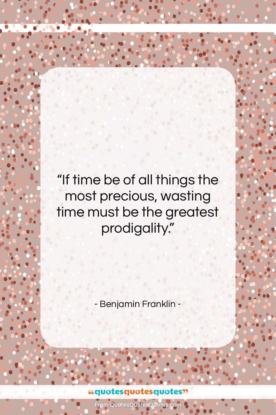 """Benjamin Franklin quote: """"If time be of all things the…""""- at QuotesQuotesQuotes.com"""