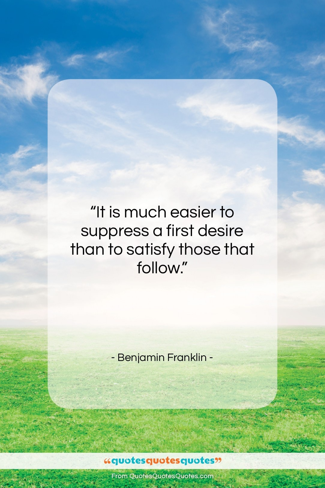 """Benjamin Franklin quote: """"It is much easier to suppress a…""""- at QuotesQuotesQuotes.com"""