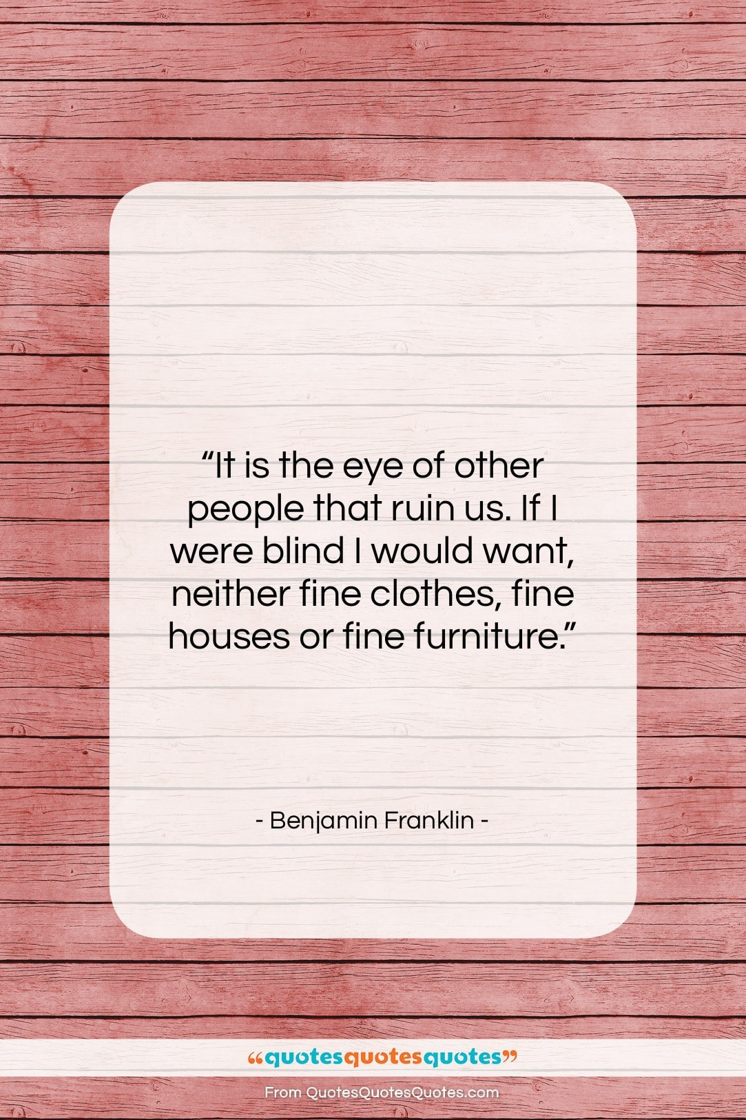 """Benjamin Franklin quote: """"It is the eye of other people…""""- at QuotesQuotesQuotes.com"""