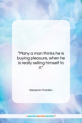 """Benjamin Franklin quote: """"Many a man thinks he is buying…""""- at QuotesQuotesQuotes.com"""