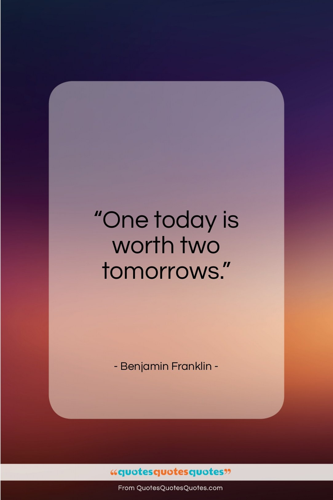 """Benjamin Franklin quote: """"One today is worth two tomorrows…""""- at QuotesQuotesQuotes.com"""