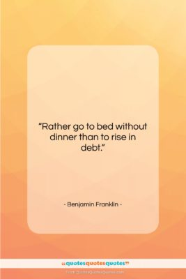 """Benjamin Franklin quote: """"Rather go to bed without dinner…""""- at QuotesQuotesQuotes.com"""