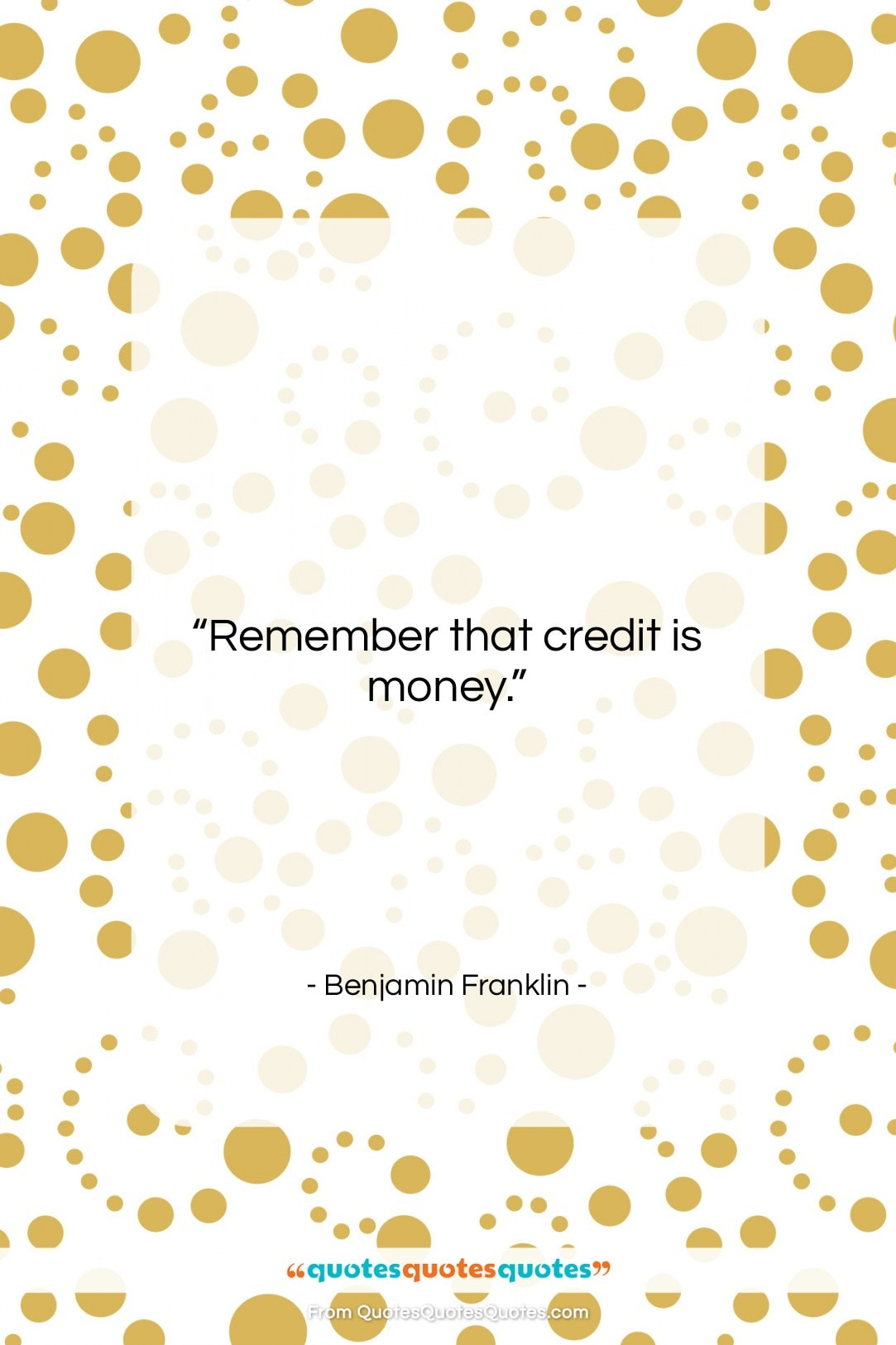 """Benjamin Franklin quote: """"Remember that credit is money….""""- at QuotesQuotesQuotes.com"""
