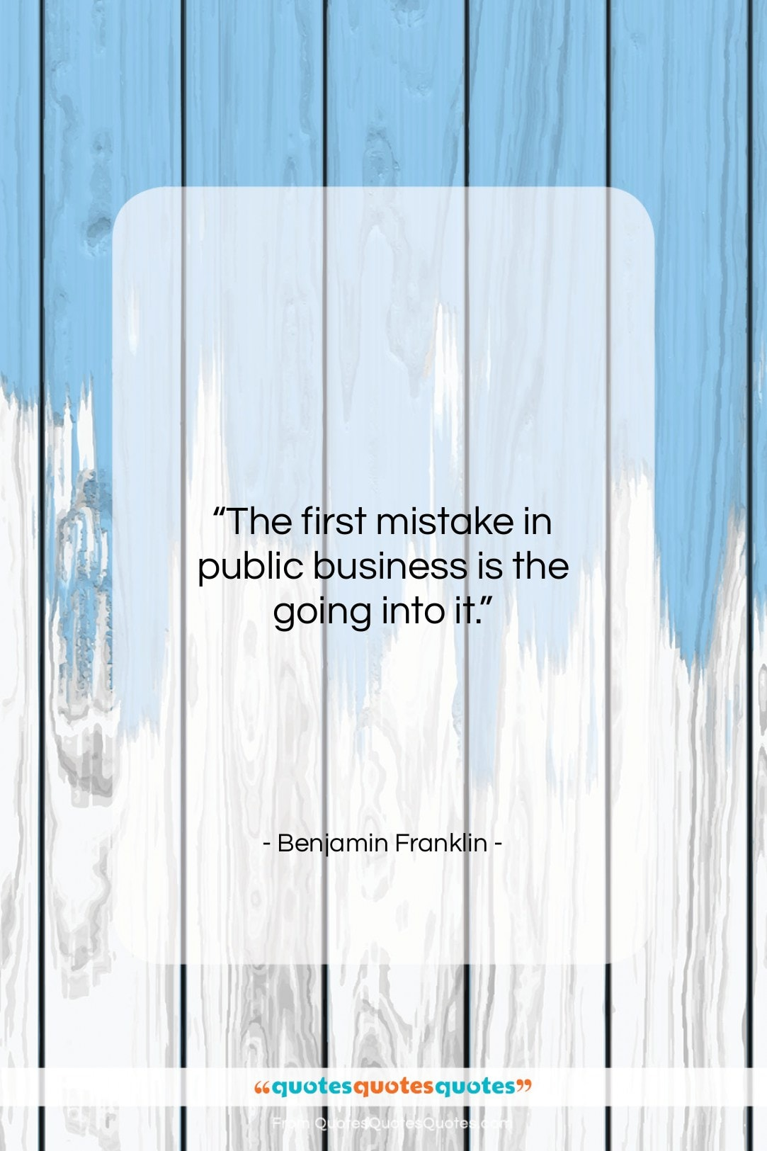 """Benjamin Franklin quote: """"The first mistake in public business is…""""- at QuotesQuotesQuotes.com"""