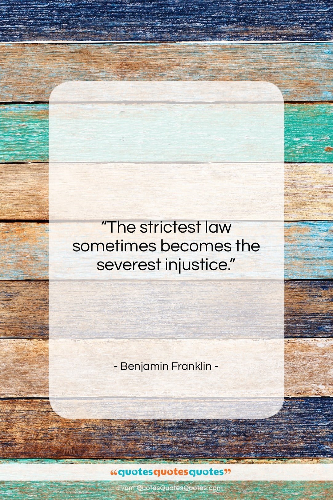 """Benjamin Franklin quote: """"The strictest law sometimes becomes the severest…""""- at QuotesQuotesQuotes.com"""