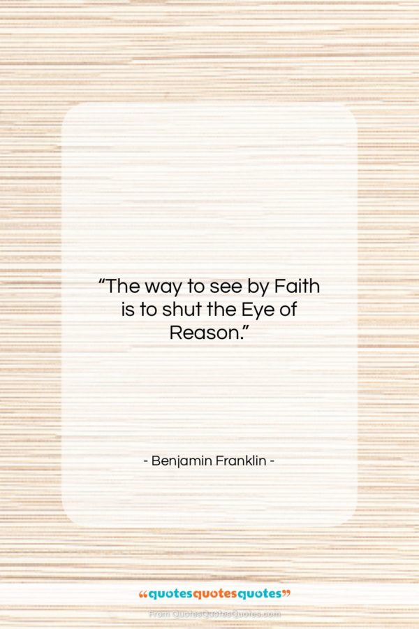 """Benjamin Franklin quote: """"The way to see by Faith is…""""- at QuotesQuotesQuotes.com"""