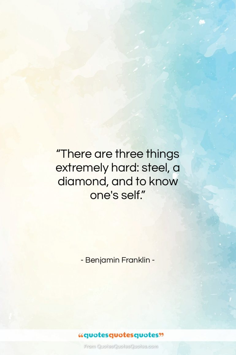 """Benjamin Franklin quote: """"There are three things extremely hard: steel,…""""- at QuotesQuotesQuotes.com"""