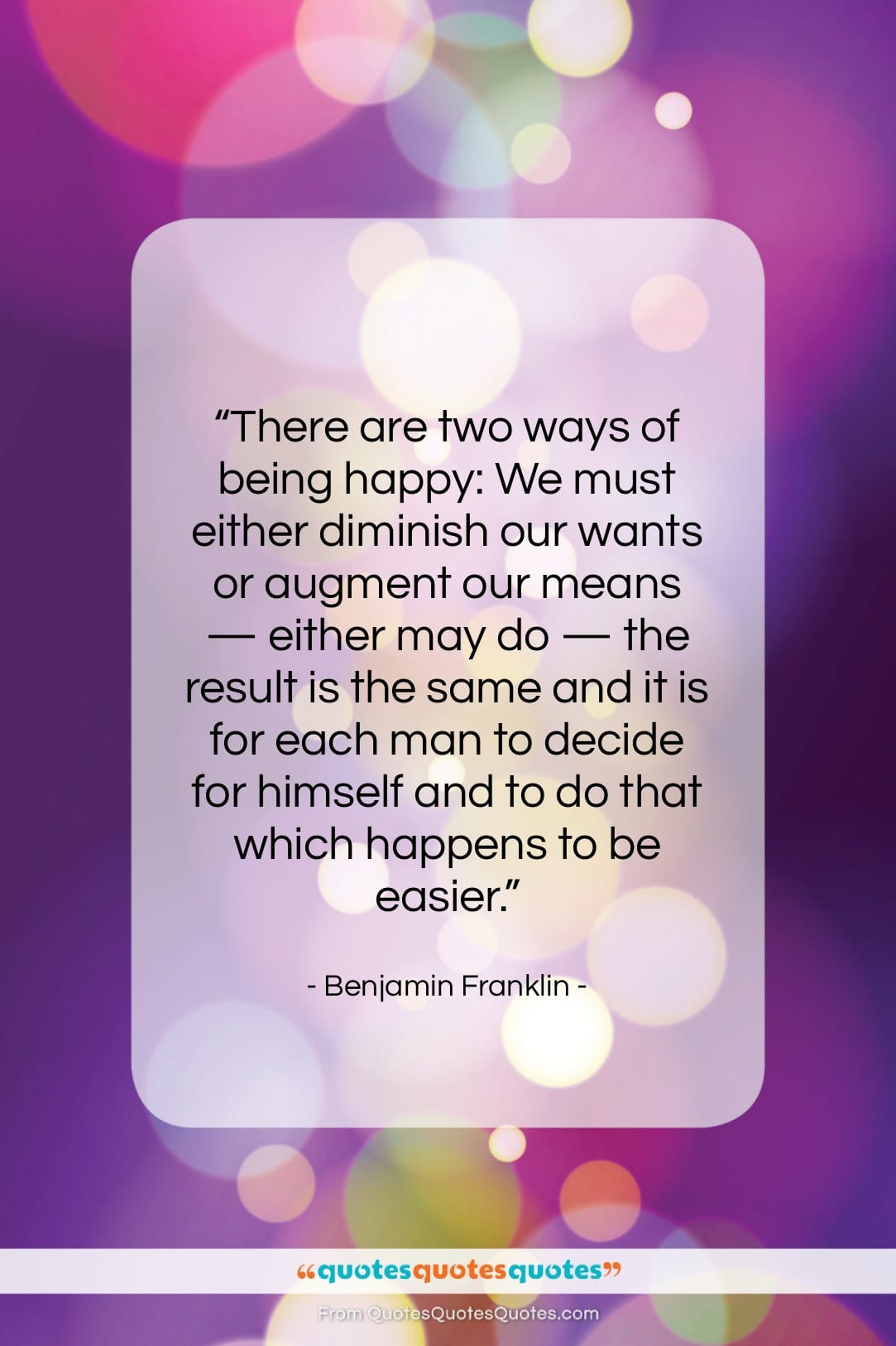 """Benjamin Franklin quote: """"There are two ways of being happy:…""""- at QuotesQuotesQuotes.com"""