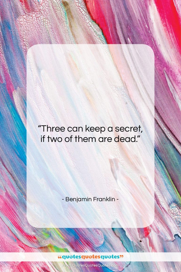 """Benjamin Franklin quote: """"Three can keep a secret, if two…""""- at QuotesQuotesQuotes.com"""