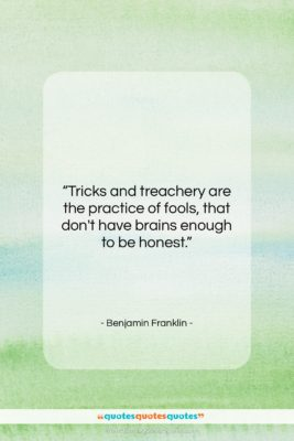 "Benjamin Franklin quote: ""Tricks and treachery are the practice of…""- at QuotesQuotesQuotes.com"