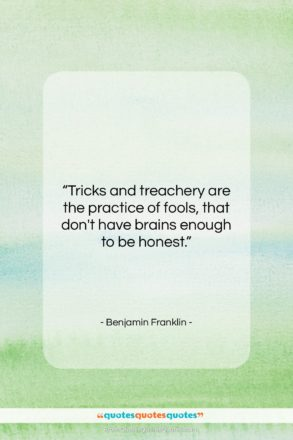 """Benjamin Franklin quote: """"Tricks and treachery are the practice of…""""- at QuotesQuotesQuotes.com"""