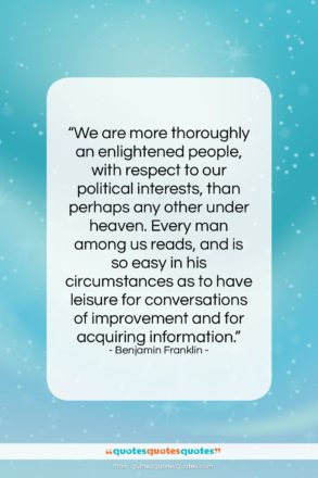 "Benjamin Franklin quote: ""We are more thoroughly an enlightened people,…""- at QuotesQuotesQuotes.com"
