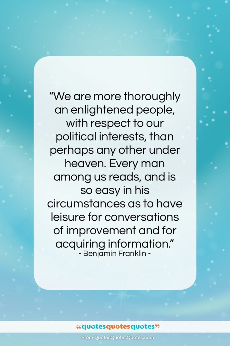 """Benjamin Franklin quote: """"We are more thoroughly an enlightened people,…""""- at QuotesQuotesQuotes.com"""