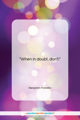 """Benjamin Franklin quote: """"When in doubt, don't….""""- at QuotesQuotesQuotes.com"""